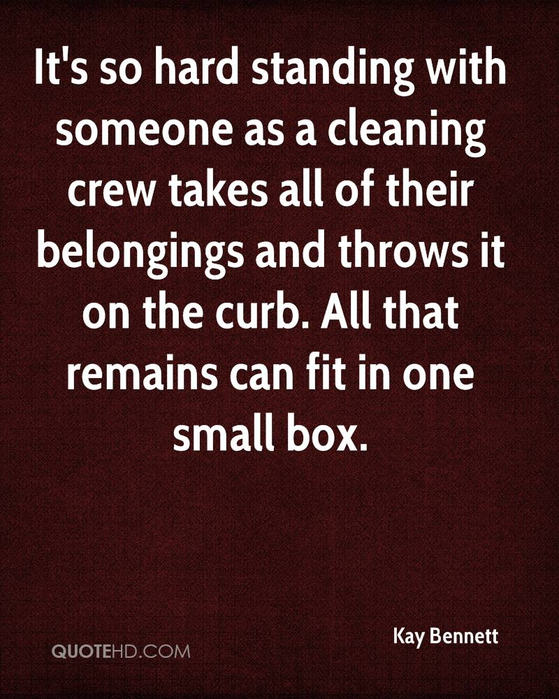 It's so hard standing with someone as a cleaning crew takes all of their belongings and throws it on the curb. All that remains can fit in one small box.