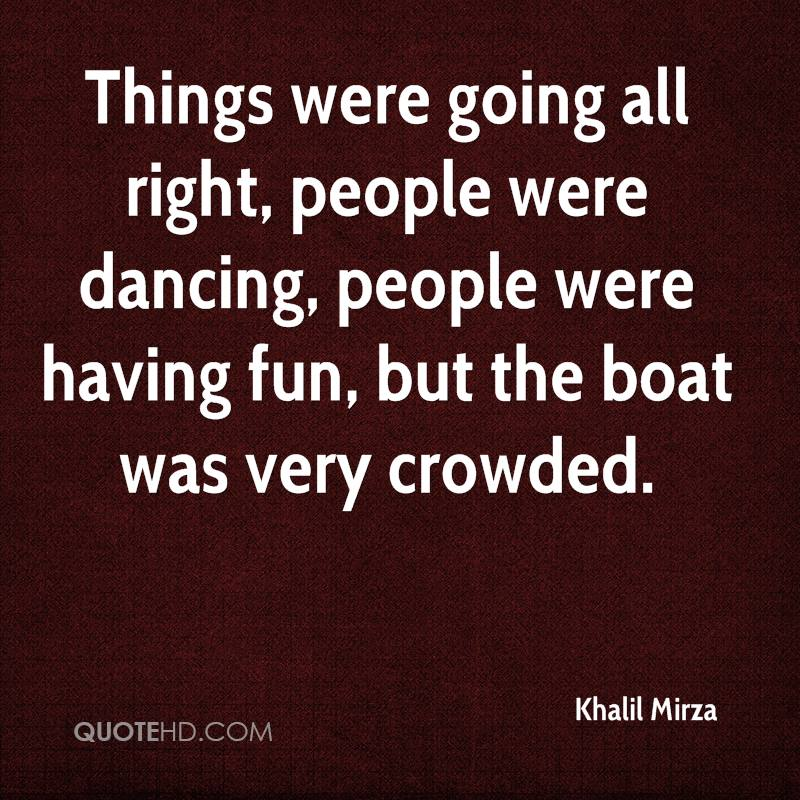 Things were going all right, people were dancing, people were having fun, but the boat was very crowded.