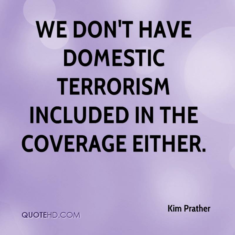 We don't have domestic terrorism included in the coverage either.