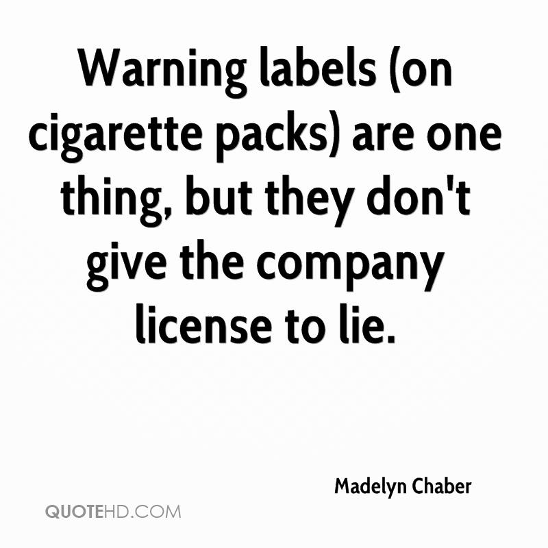 Warning labels (on cigarette packs) are one thing, but they don't give the company license to lie.