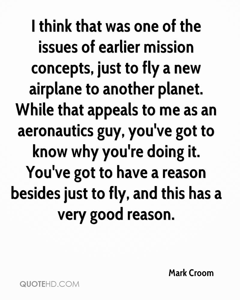 I think that was one of the issues of earlier mission concepts, just to fly a new airplane to another planet. While that appeals to me as an aeronautics guy, you've got to know why you're doing it. You've got to have a reason besides just to fly, and this has a very good reason.