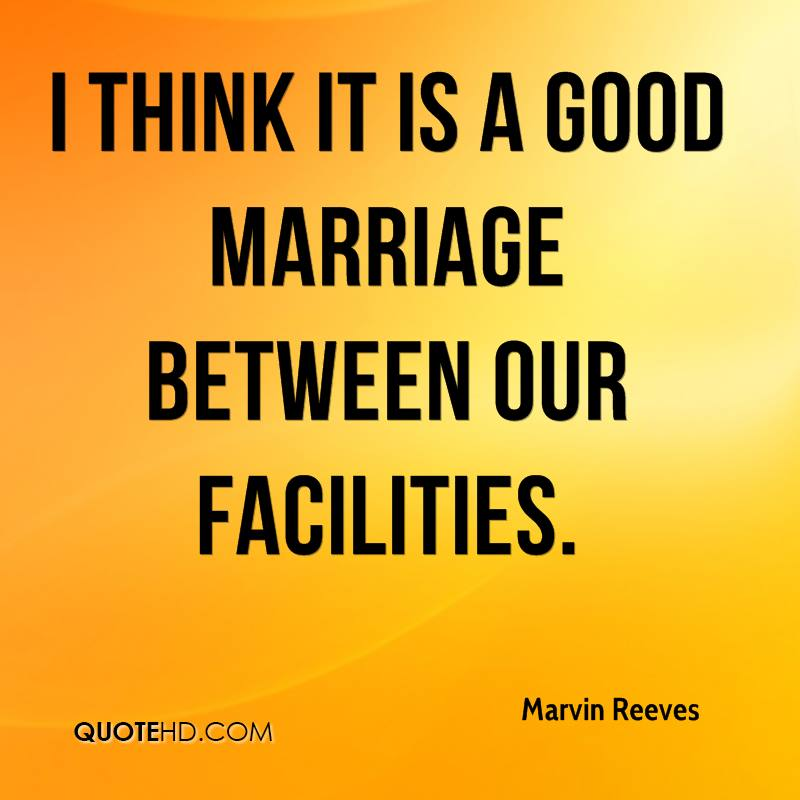 I think it is a good marriage between our facilities.