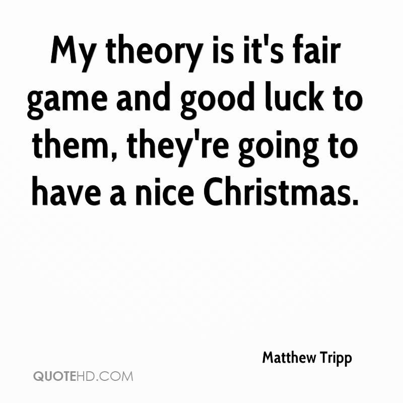 My theory is it's fair game and good luck to them, they're going to have a nice Christmas.