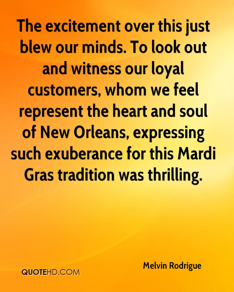 The excitement over this just blew our minds. To look out and witness our loyal customers, whom we feel represent the heart and soul of New Orleans, expressing such exuberance for this Mardi Gras tradition was thrilling.