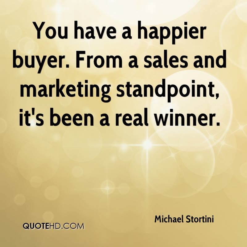 You have a happier buyer. From a sales and marketing standpoint, it's been a real winner.