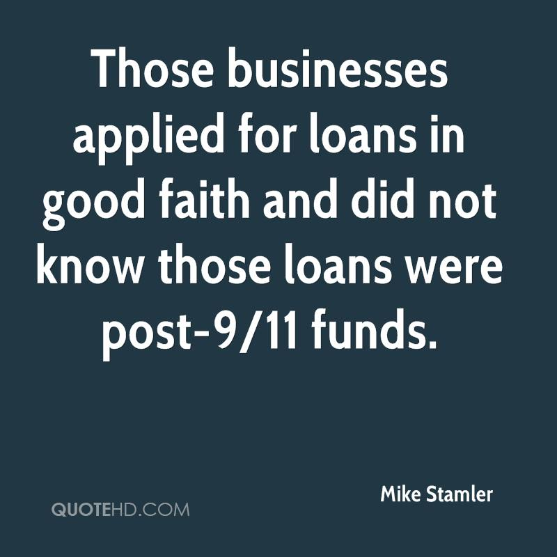 Those businesses applied for loans in good faith and did not know those loans were post-9/11 funds.