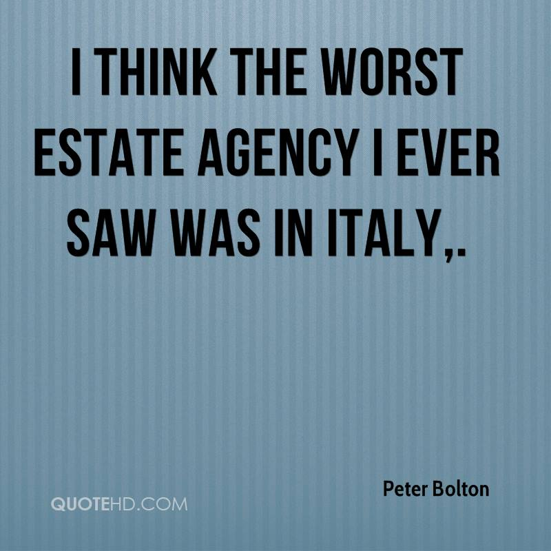 I think the worst estate agency I ever saw was in Italy.