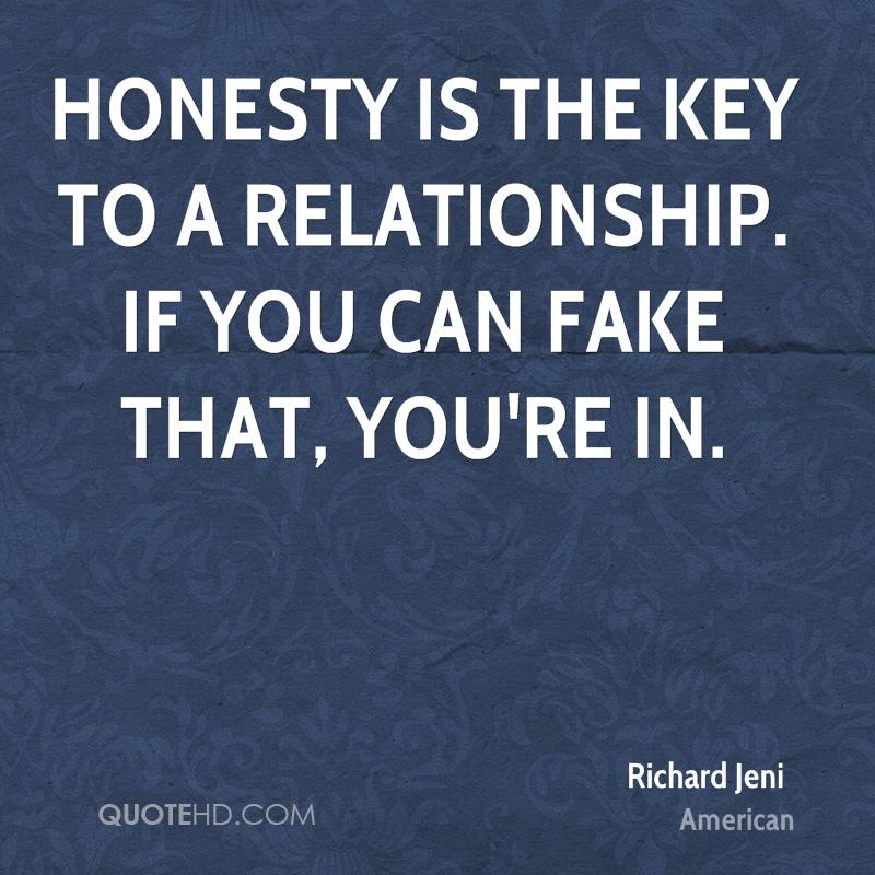 Honesty is the key to a relationship. If you can fake that, you're in.