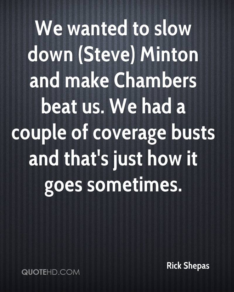 We wanted to slow down (Steve) Minton and make Chambers beat us. We had a couple of coverage busts and that's just how it goes sometimes.