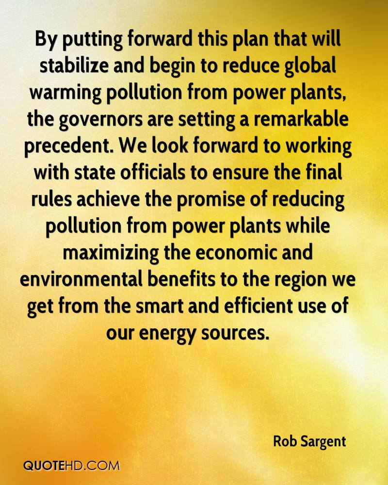 By putting forward this plan that will stabilize and begin to reduce global warming pollution from power plants, the governors are setting a remarkable precedent. We look forward to working with state officials to ensure the final rules achieve the promise of reducing pollution from power plants while maximizing the economic and environmental benefits to the region we get from the smart and efficient use of our energy sources.