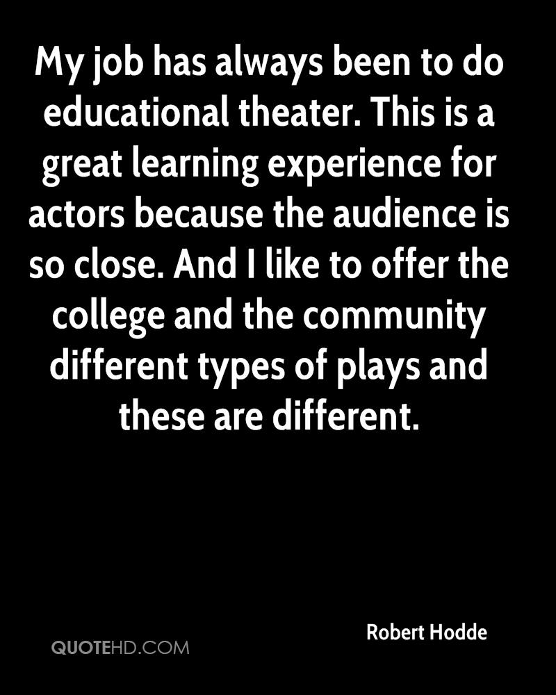 My job has always been to do educational theater. This is a great learning experience for actors because the audience is so close. And I like to offer the college and the community different types of plays and these are different.