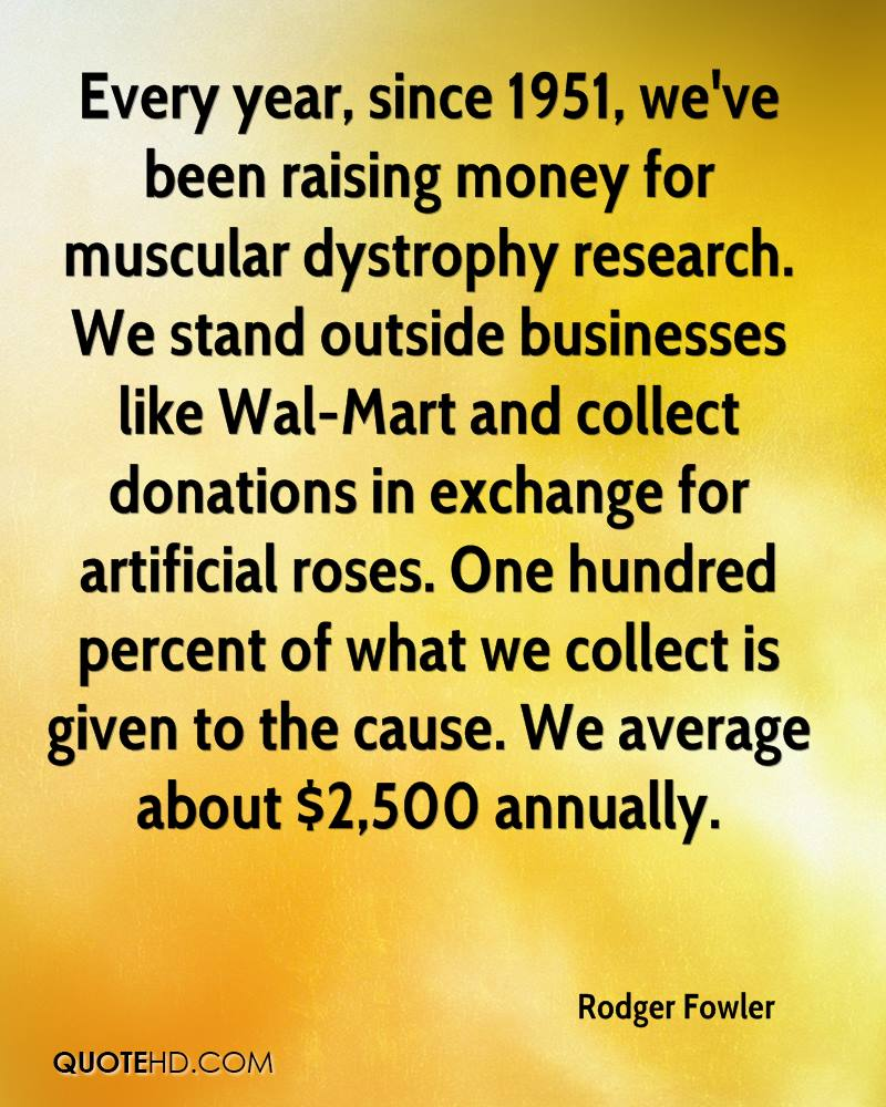 Every year, since 1951, we've been raising money for muscular dystrophy research. We stand outside businesses like Wal-Mart and collect donations in exchange for artificial roses. One hundred percent of what we collect is given to the cause. We average about $2,500 annually.