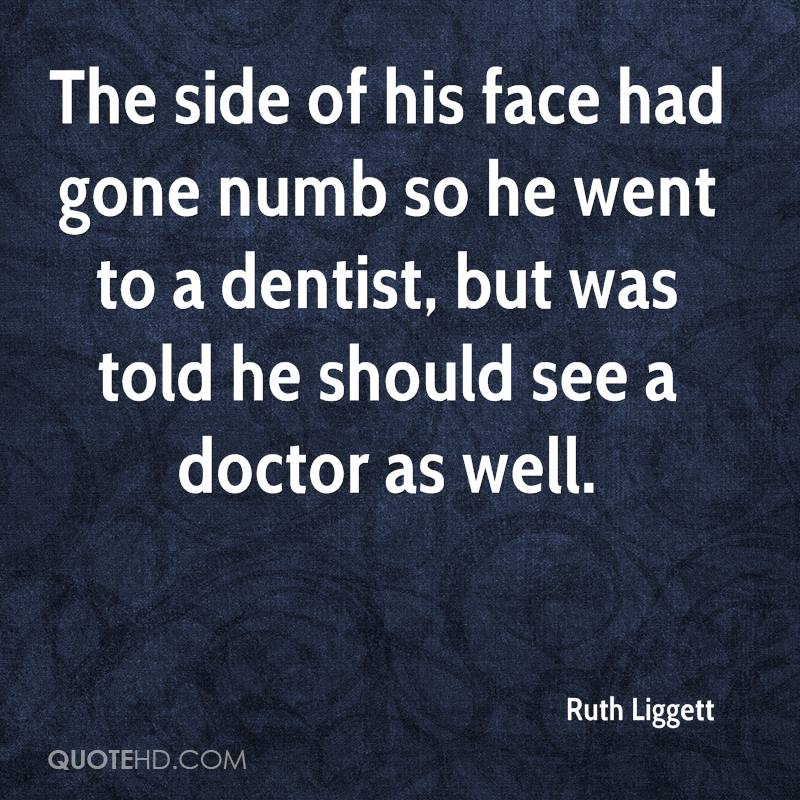 The side of his face had gone numb so he went to a dentist, but was told he should see a doctor as well.