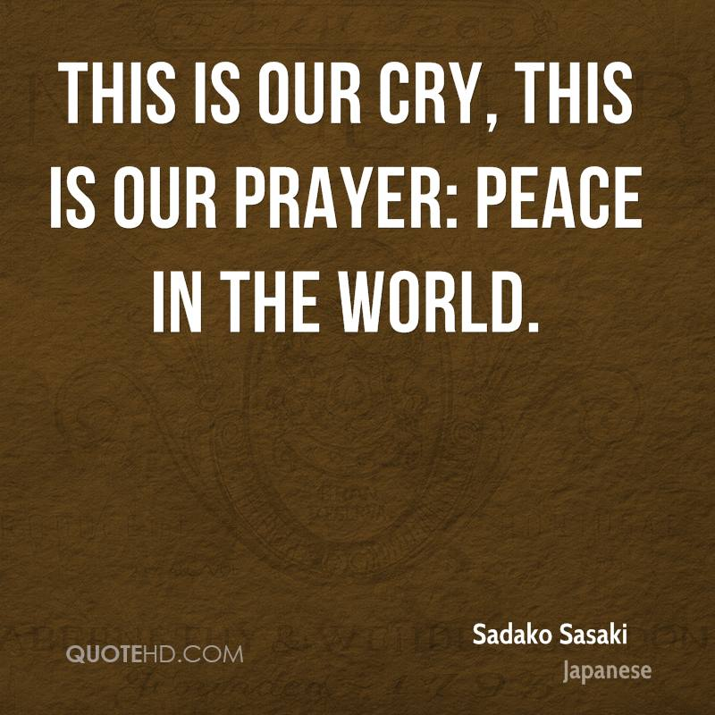 This is our cry, this is our prayer: peace in the world.