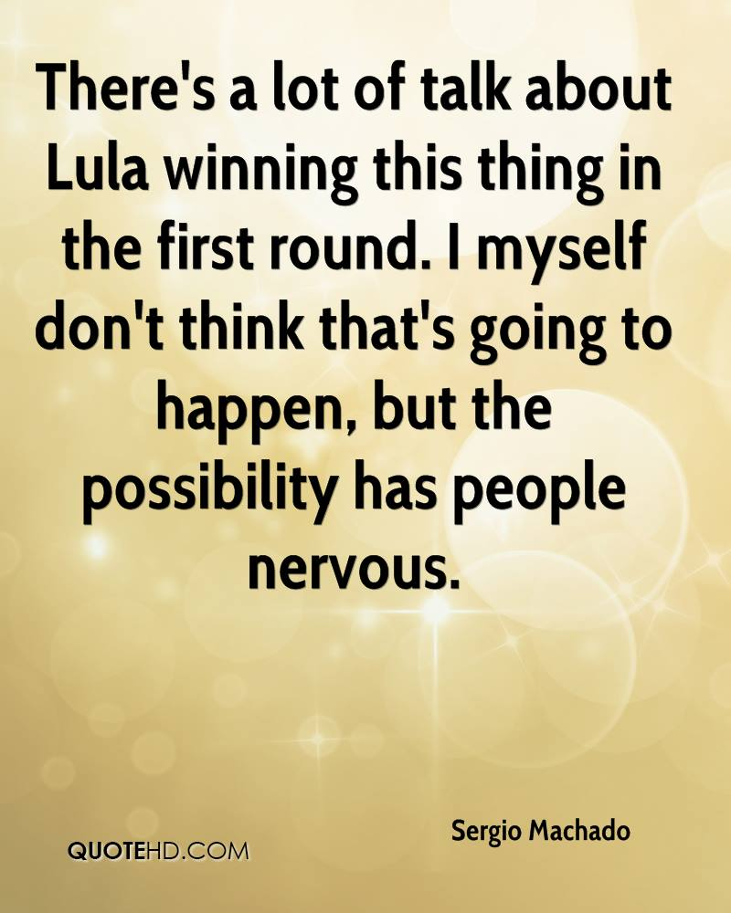 There's a lot of talk about Lula winning this thing in the first round. I myself don't think that's going to happen, but the possibility has people nervous.