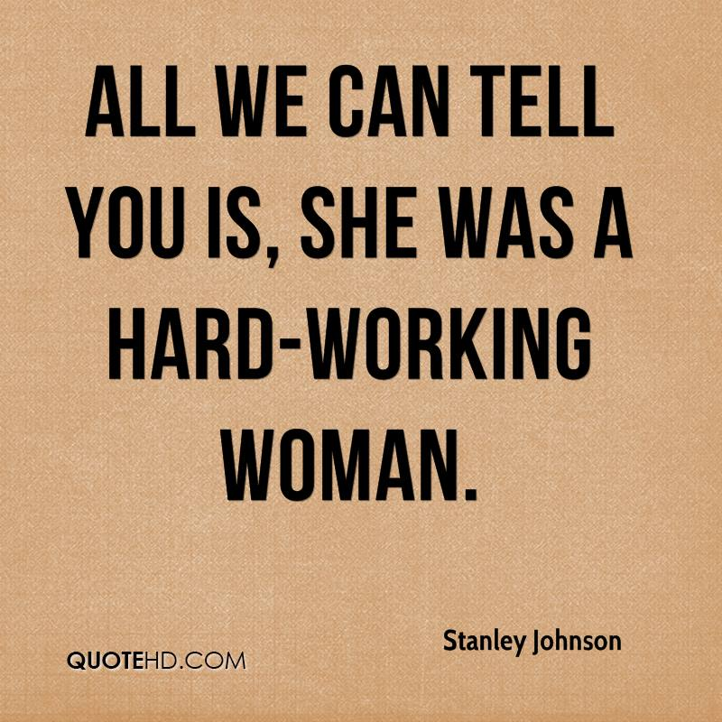 Quotes About Hard Working Woman Simple Stanley Johnson Quotes  Quotehd