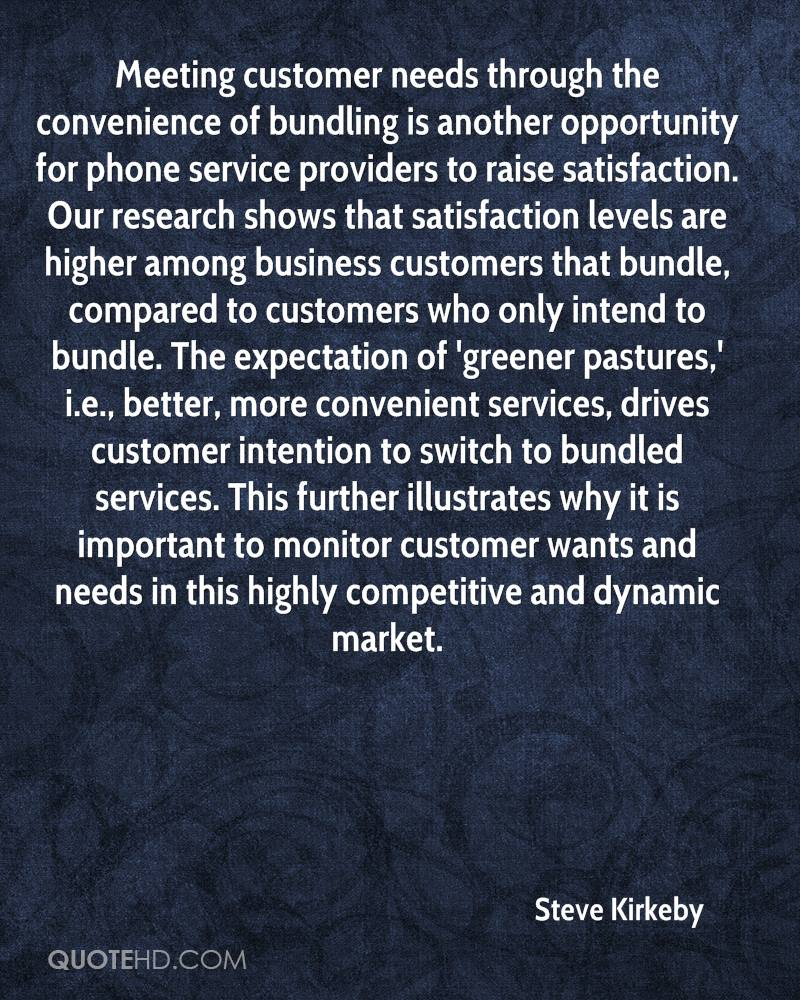 Meeting customer needs through the convenience of bundling is another opportunity for phone service providers to raise satisfaction. Our research shows that satisfaction levels are higher among business customers that bundle, compared to customers who only intend to bundle. The expectation of 'greener pastures,' i.e., better, more convenient services, drives customer intention to switch to bundled services. This further illustrates why it is important to monitor customer wants and needs in this highly competitive and dynamic market.