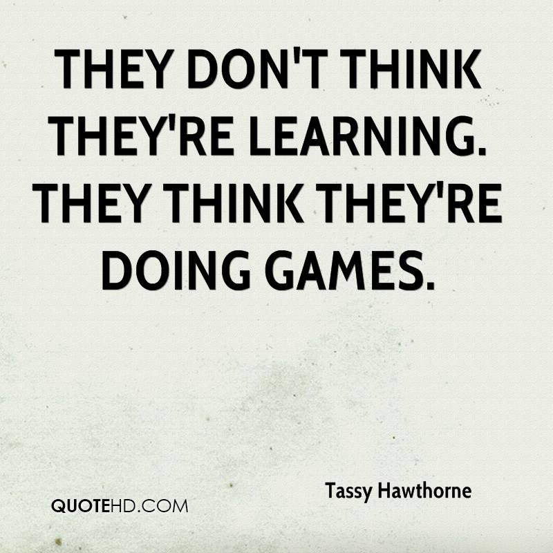 They don't think they're learning. They think they're doing games.