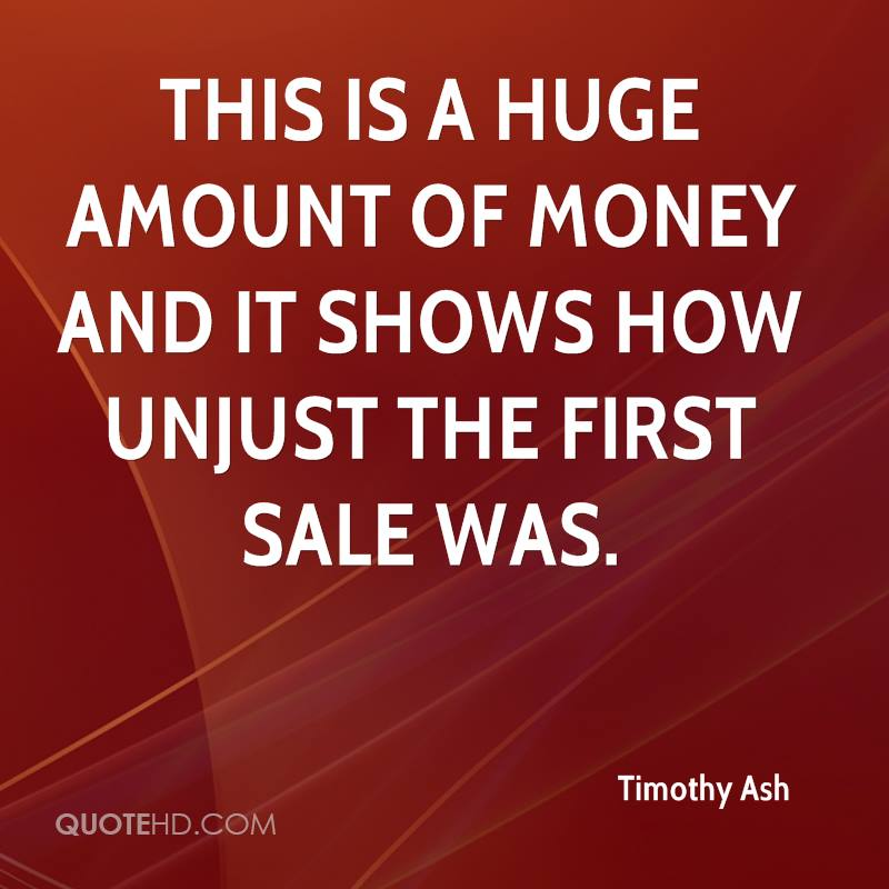 This is a huge amount of money and it shows how unjust the first sale was.