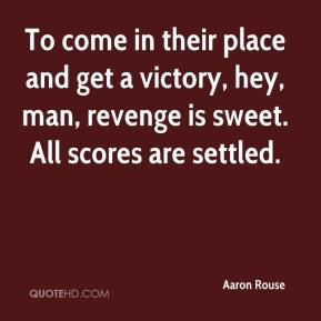 Aaron Rouse - To come in their place and get a victory, hey, man, revenge is sweet. All scores are settled.