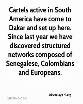 Abdoulaye Niang - Cartels active in South America have come to Dakar and set up here. Since last year we have discovered structured networks composed of Senegalese, Colombians and Europeans.