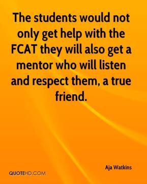 Aja Watkins - The students would not only get help with the FCAT they will also get a mentor who will listen and respect them, a true friend.