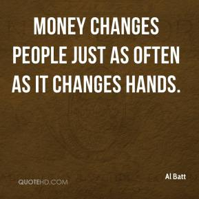 money changes people 15 responses to how money can change a life bill august 17, 2007 at 1:10 pm  but money can definitely change a life people say money isn't everything that.