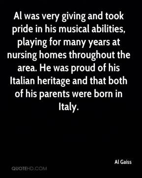 Al Gaiss - Al was very giving and took pride in his musical abilities, playing for many years at nursing homes throughout the area. He was proud of his Italian heritage and that both of his parents were born in Italy.