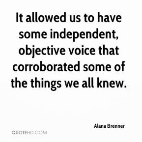 It allowed us to have some independent, objective voice that corroborated some of the things we all knew.