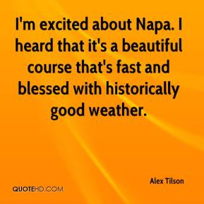 Alex Tilson - I'm excited about Napa. I heard that it's a beautiful course that's fast and blessed with historically good weather.