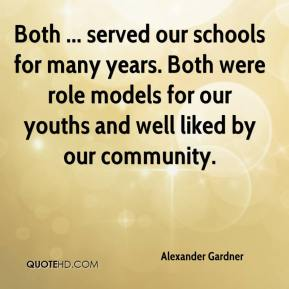 Alexander Gardner - Both ... served our schools for many years. Both were role models for our youths and well liked by our community.