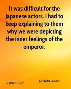 Alexander Sokurov - It was difficult for the Japanese actors. I had to keep explaining to them why we were depicting the inner feelings of the emperor.