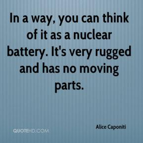 Alice Caponiti - In a way, you can think of it as a nuclear battery. It's very rugged and has no moving parts.