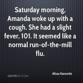 Alissa Kanowitz - Saturday morning, Amanda woke up with a cough. She had a slight fever, 101. It seemed like a normal run-of-the-mill flu.