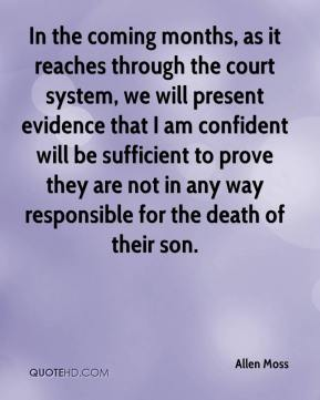 Allen Moss - In the coming months, as it reaches through the court system, we will present evidence that I am confident will be sufficient to prove they are not in any way responsible for the death of their son.