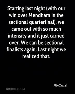 Allie Zazzali - Starting last night (with our win over Mendham in the sectional quarterfinal), we came out with so much intensity and it just carried over. We can be sectional finalists again. Last night we realized that.