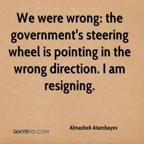 Almazbek Atambayev - We were wrong: the government's steering wheel is pointing in the wrong direction. I am resigning.
