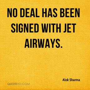 Alok Sharma - No deal has been signed with Jet Airways.