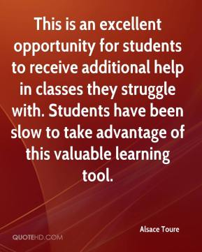 Alsace Toure - This is an excellent opportunity for students to receive additional help in classes they struggle with. Students have been slow to take advantage of this valuable learning tool.