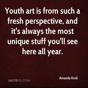 Amanda Kroll - Youth art is from such a fresh perspective, and it's always the most unique stuff you'll see here all year.