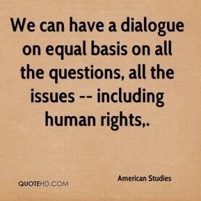 American Studies - We can have a dialogue on equal basis on all the questions, all the issues -- including human rights.
