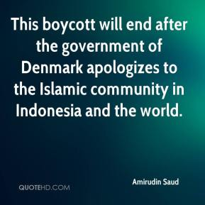 Amirudin Saud - This boycott will end after the government of Denmark apologizes to the Islamic community in Indonesia and the world.