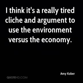 Amy Kober - I think it's a really tired cliche and argument to use the environment versus the economy.