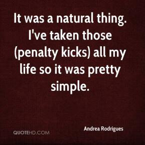 Andrea Rodrigues - It was a natural thing. I've taken those (penalty kicks) all my life so it was pretty simple.