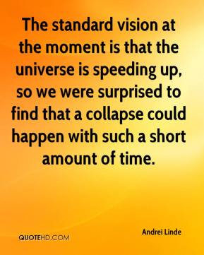 Andrei Linde - The standard vision at the moment is that the universe is speeding up, so we were surprised to find that a collapse could happen with such a short amount of time.