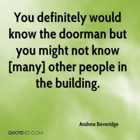 Andrew Beveridge - You definitely would know the doorman but you might not know [many] other people in the building.