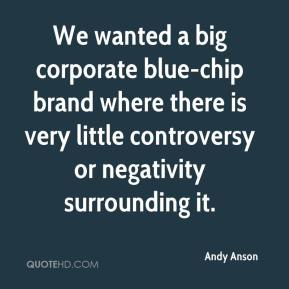 Andy Anson - We wanted a big corporate blue-chip brand where there is very little controversy or negativity surrounding it.