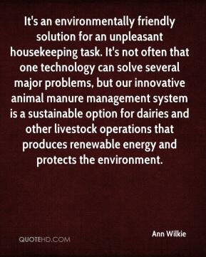 Ann Wilkie - It's an environmentally friendly solution for an unpleasant housekeeping task. It's not often that one technology can solve several major problems, but our innovative animal manure management system is a sustainable option for dairies and other livestock operations that produces renewable energy and protects the environment.