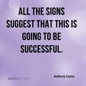 Anthony Liuzzo - All the signs suggest that this is going to be successful.