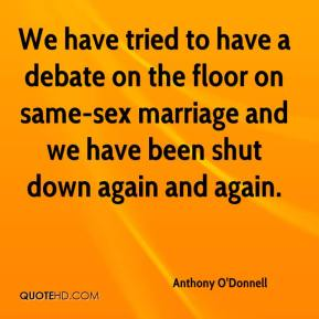 Anthony O'Donnell - We have tried to have a debate on the floor on same-sex marriage and we have been shut down again and again.